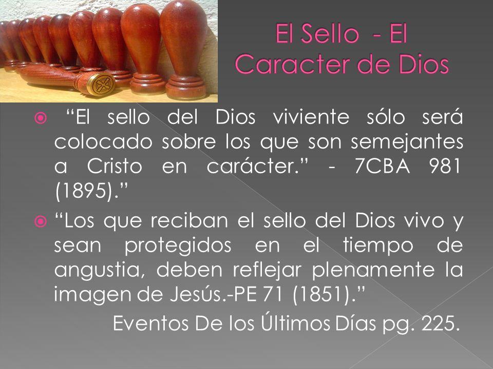 El sello del Dios viviente sólo será colocado sobre los que son semejantes a Cristo en carácter. - 7CBA 981 (1895). Los que reciban el sello del Dios