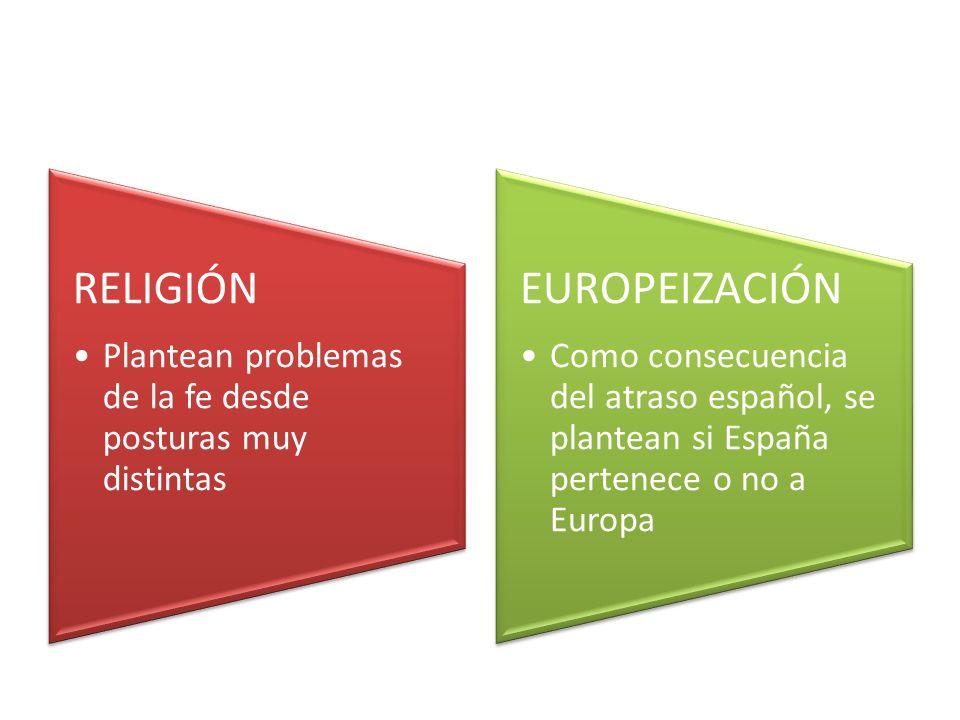RELIGIÓN Plantean problemas de la fe desde posturas muy distintas EUROPEIZACIÓN Como consecuencia del atraso español, se plantean si España pertenece o no a Europa