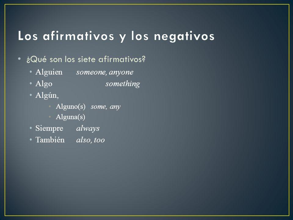 Alguiensomeone, anyone Algosomething Algún, Alguno(s) some, any Alguna(s) Siemprealways Tambiénalso, too