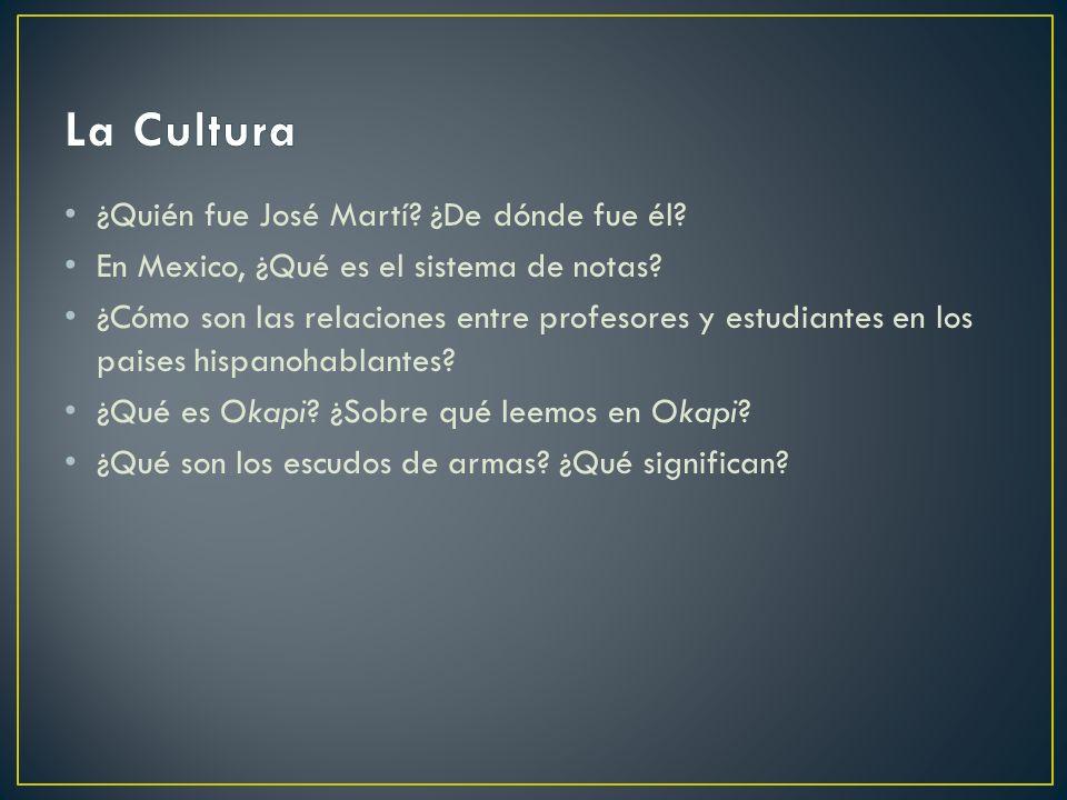 ¿Quién fue José Martí? ¿De dónde fue él? En Mexico, ¿Qué es el sistema de notas? ¿Cómo son las relaciones entre profesores y estudiantes en los paises