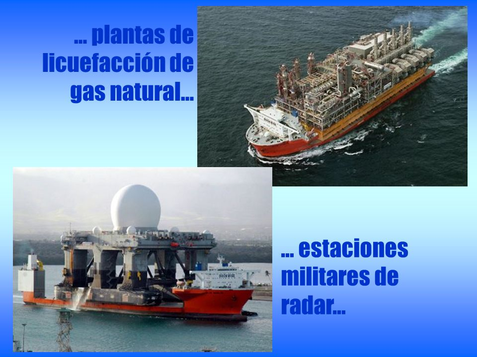 … plantas de licuefacción de gas natural… … estaciones militares de radar…