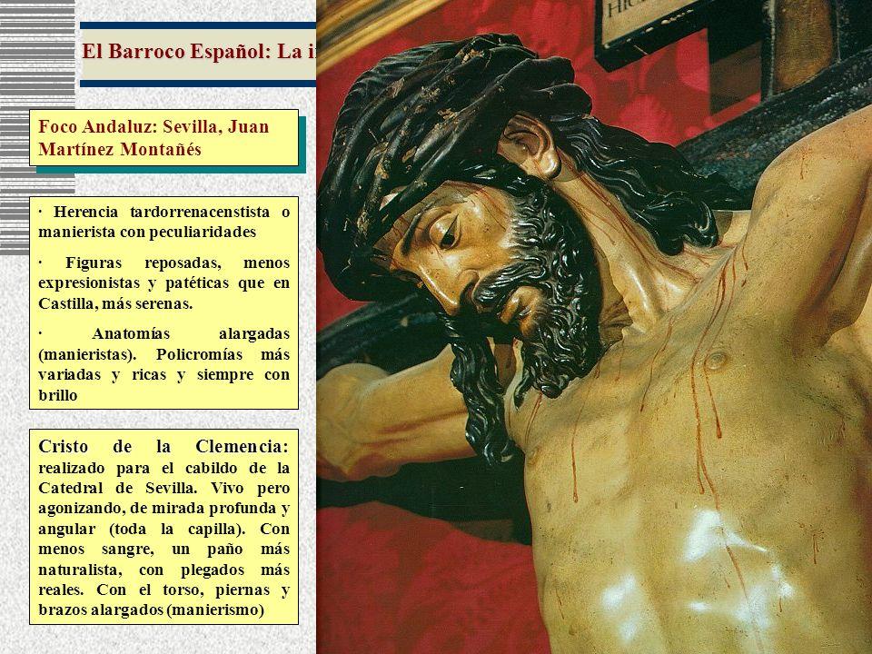 El Barroco Español: La imaginería Foco Andaluz: Sevilla, Juan Martínez Montañés · Herencia tardorrenacenstista o manierista con peculiaridades · Figur