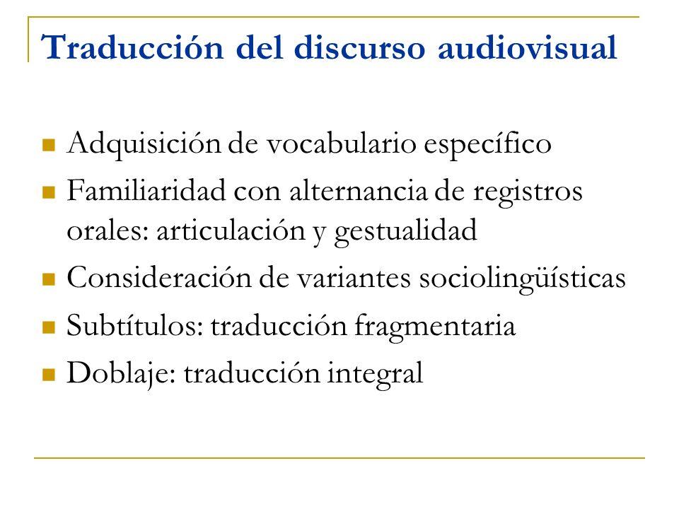 Traducción del discurso audiovisual Adquisición de vocabulario específico Familiaridad con alternancia de registros orales: articulación y gestualidad