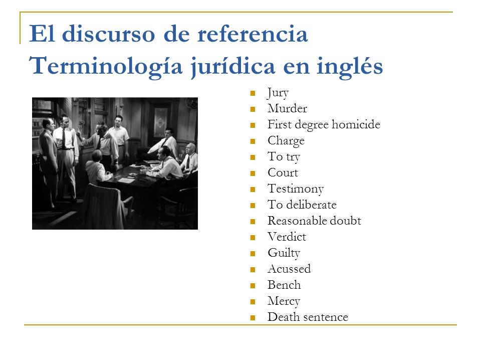 El discurso de referencia Terminología jurídica en inglés Jury Murder First degree homicide Charge To try Court Testimony To deliberate Reasonable dou