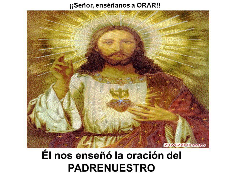 Él nos enseñó la oración del PADRENUESTRO ¡¡Señor, enséñanos a ORAR!!