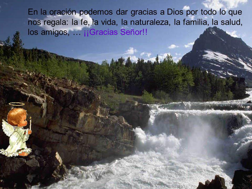 En la oración podemos dar gracias a Dios por todo lo que nos regala: la fe, la vida, la naturaleza, la familia, la salud, los amigos, … ¡¡Gracias Seño