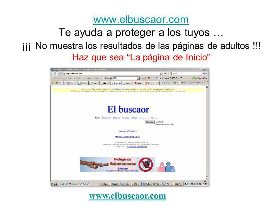 www.elbuscaor.com www.elbuscaor.com Te ayuda a proteger a los tuyos … ¡¡¡ No muestra los resultados de las páginas de adultos !!! Haz que sea La págin