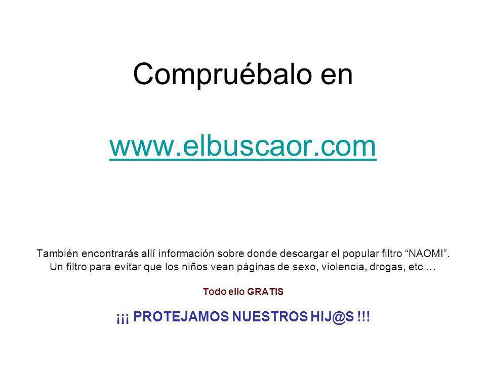 Compruébalo en www.elbuscaor.com También encontrarás allí información sobre donde descargar el popular filtro NAOMI. Un filtro para evitar que los niñ