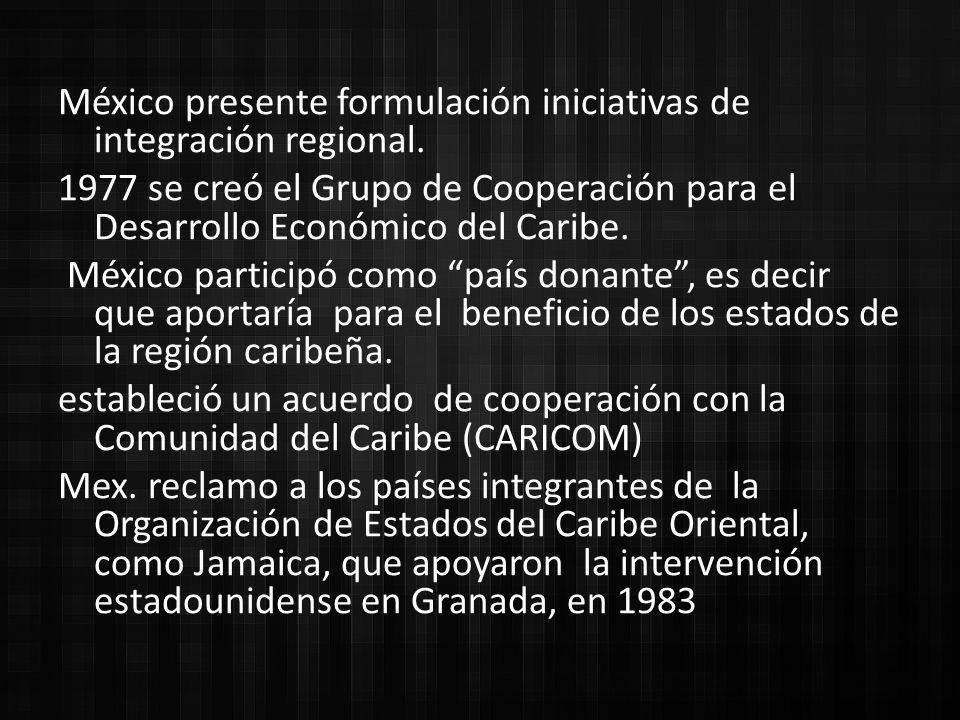 México presente formulación iniciativas de integración regional.