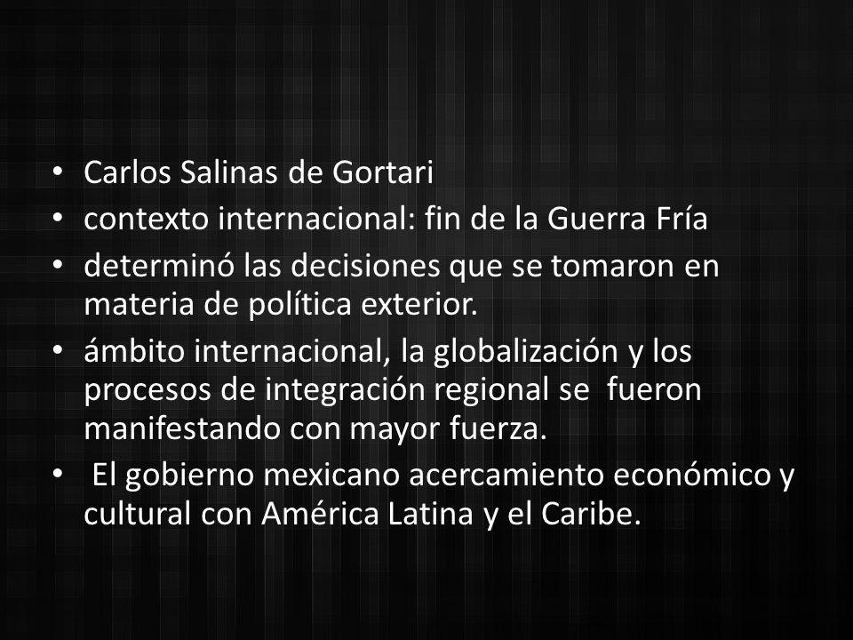 Carlos Salinas de Gortari contexto internacional: fin de la Guerra Fría determinó las decisiones que se tomaron en materia de política exterior.