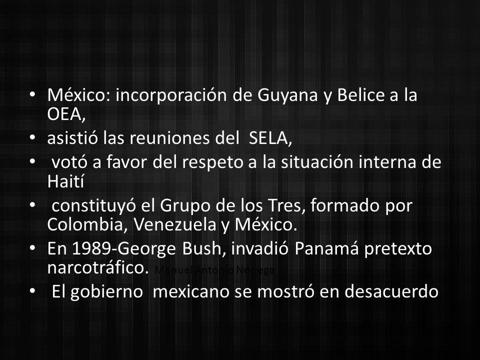 México: incorporación de Guyana y Belice a la OEA, asistió las reuniones del SELA, votó a favor del respeto a la situación interna de Haití constituyó el Grupo de los Tres, formado por Colombia, Venezuela y México.