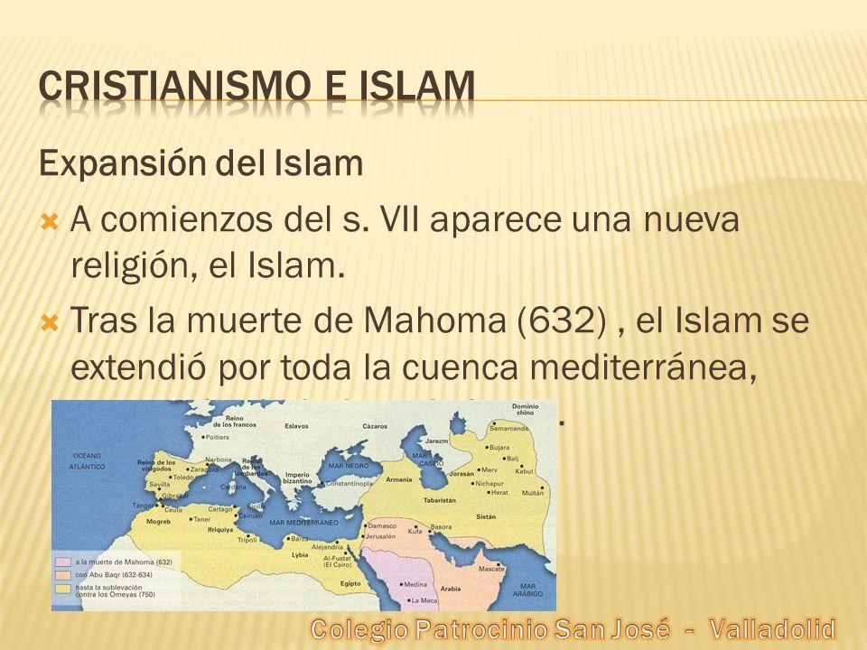 Expansión del Islam A comienzos del s. VII aparece una nueva religión, el Islam. Tras la muerte de Mahoma (632), el Islam se extendió por toda la cuen