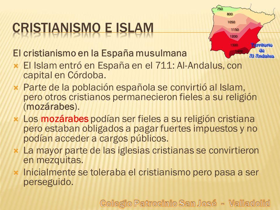 El cristianismo en la España musulmana El Islam entró en España en el 711: Al-Andalus, con capital en Córdoba. Parte de la población española se convi