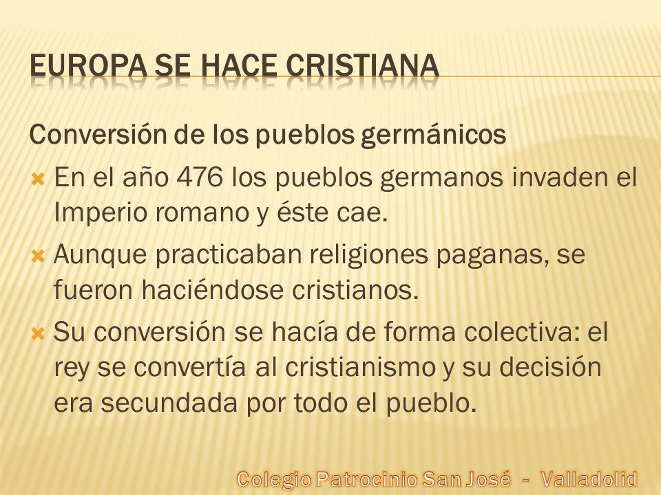 La Europa cristiana Tras la conversión de los pueblos germanos, Europa se hizo cristiana.