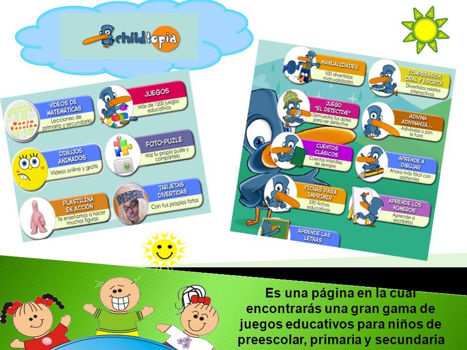 Es una página en la cual encontrarás una gran gama de juegos educativos para niños de preescolar, primaria y secundaria