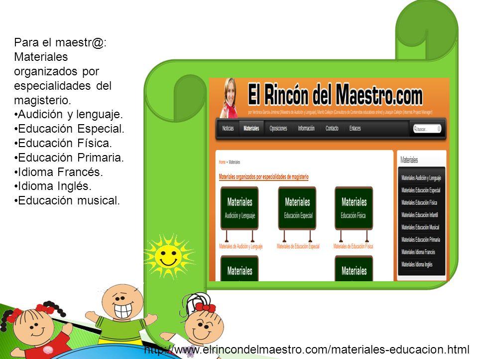 Para el maestr@: Materiales organizados por especialidades del magisterio. Audición y lenguaje. Educación Especial. Educación Física. Educación Primar