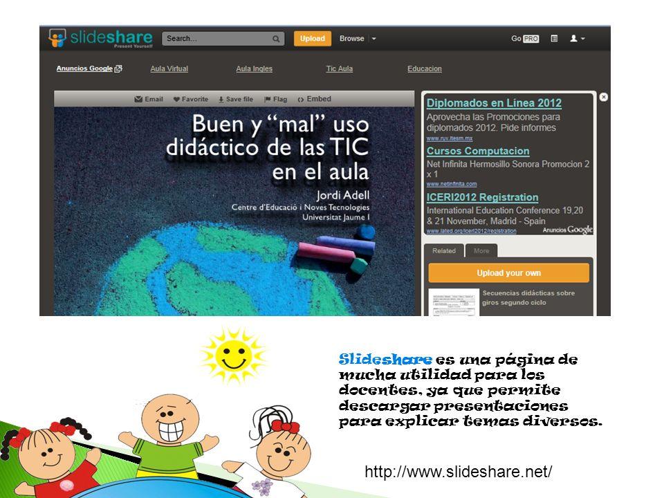 Slideshare es una página de mucha utilidad para los docentes, ya que permite descargar presentaciones para explicar temas diversos. http://www.slidesh