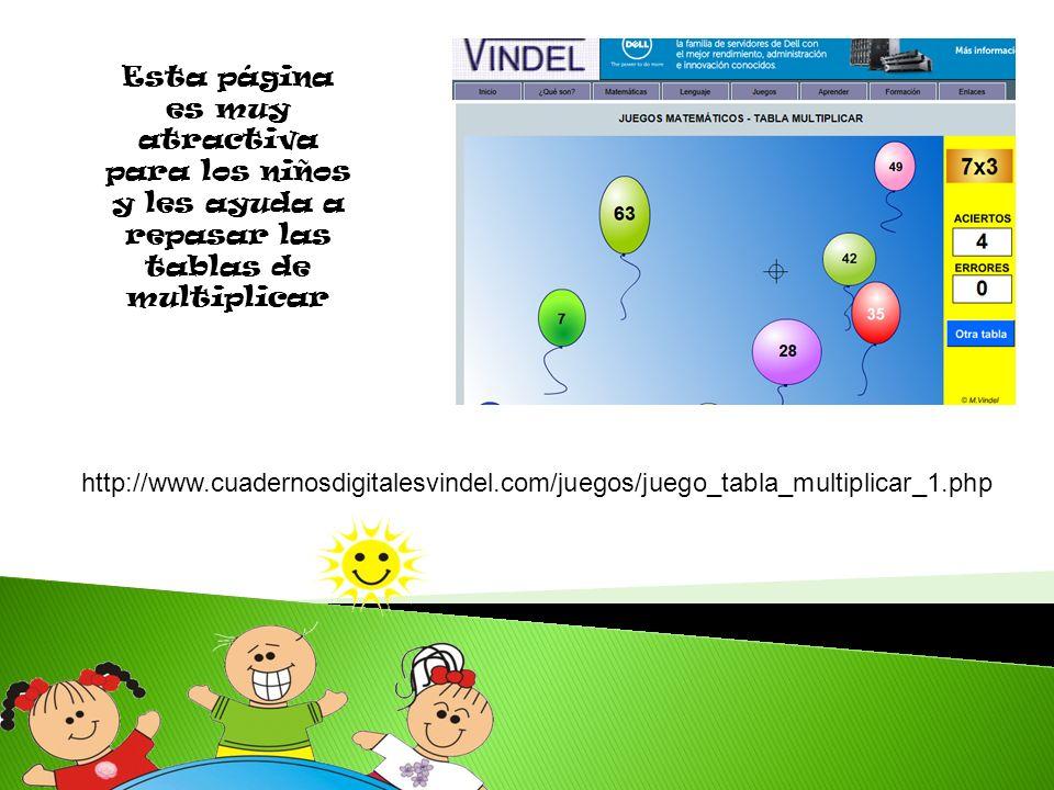Esta página es muy atractiva para los niños y les ayuda a repasar las tablas de multiplicar http://www.cuadernosdigitalesvindel.com/juegos/juego_tabla
