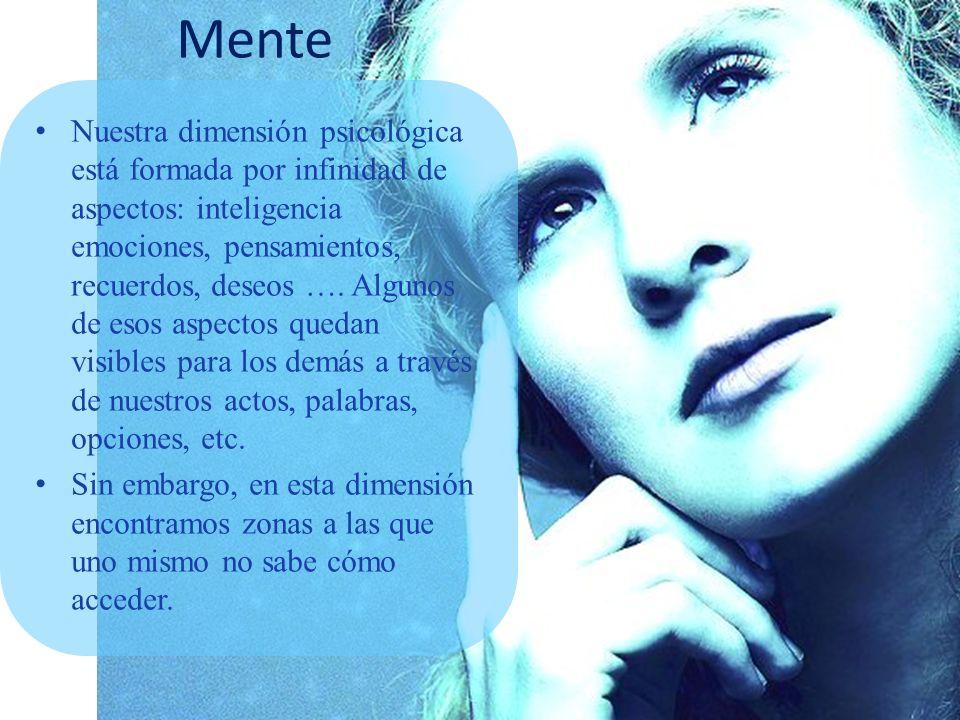 Mente Nuestra dimensión psicológica está formada por infinidad de aspectos: inteligencia emociones, pensamientos, recuerdos, deseos …. Algunos de esos