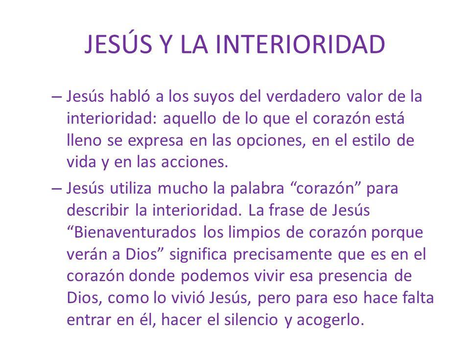 JESÚS Y LA INTERIORIDAD – Jesús habló a los suyos del verdadero valor de la interioridad: aquello de lo que el corazón está lleno se expresa en las op