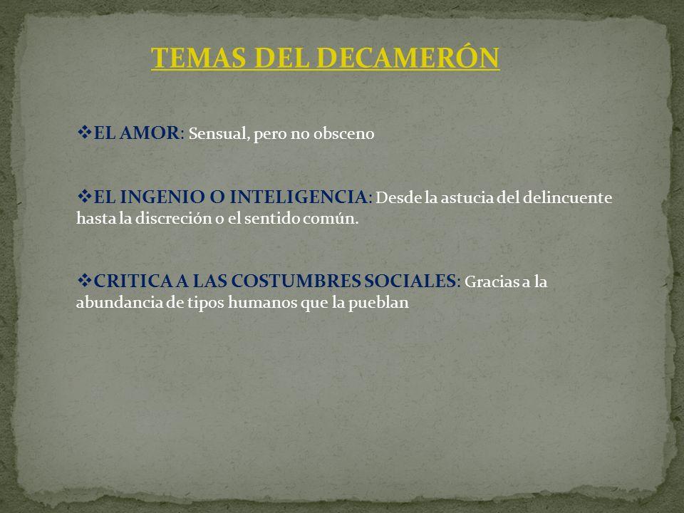 TEMAS DEL DECAMERÓN EL AMOR: Sensual, pero no obsceno EL INGENIO O INTELIGENCIA: Desde la astucia del delincuente hasta la discreción o el sentido com