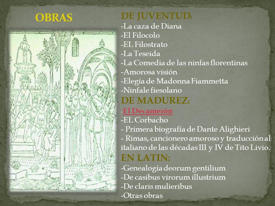 DE JUVENTUD : -La caza de Diana -El Filocolo -EL Filostrato -La Teseida -La Comedia de las ninfas florentinas -Amorosa visión -Elegía de Madonna Fiamm
