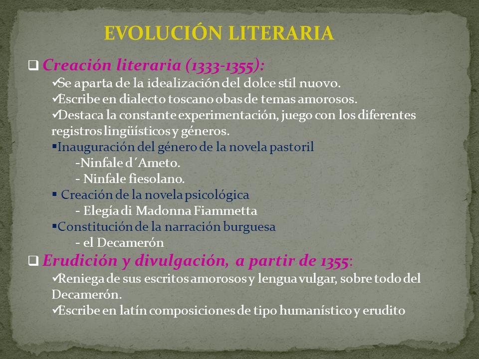 Creación literaria (1333-1355): Se aparta de la idealización del dolce stil nuovo. Escribe en dialecto toscano obas de temas amorosos. Destaca la cons