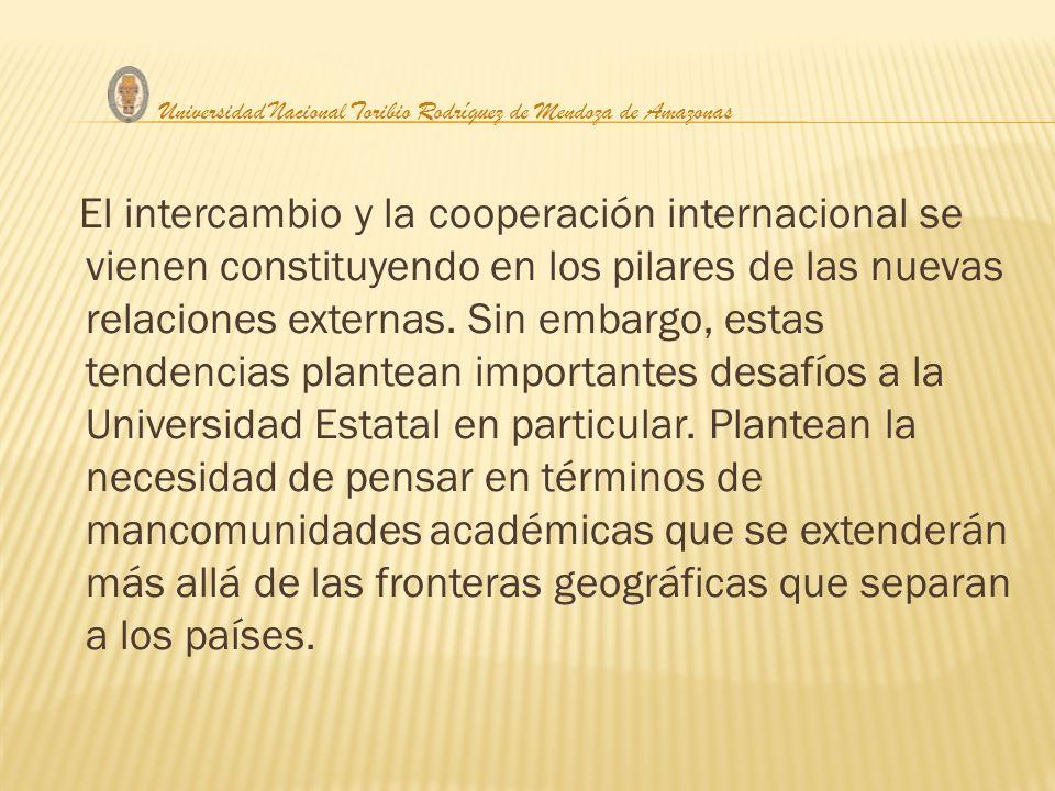 El intercambio y la cooperación internacional se vienen constituyendo en los pilares de las nuevas relaciones externas. Sin embargo, estas tendencias