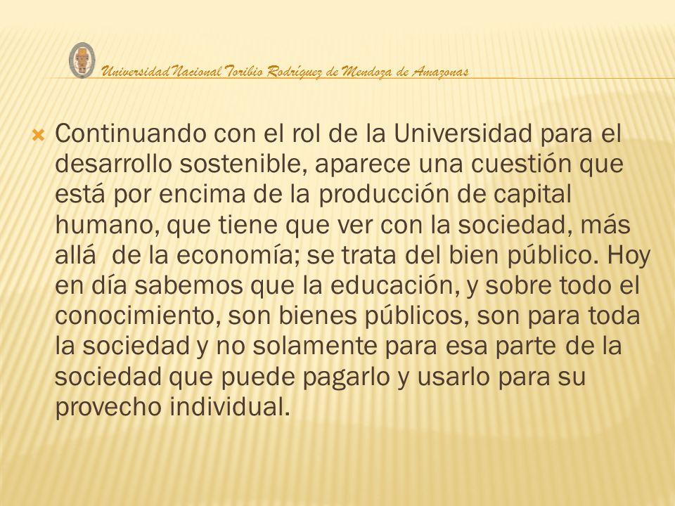 Continuando con el rol de la Universidad para el desarrollo sostenible, aparece una cuestión que está por encima de la producción de capital humano, q