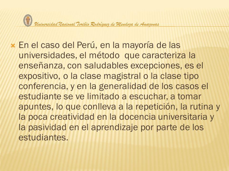 En el caso del Perú, en la mayoría de las universidades, el método que caracteriza la enseñanza, con saludables excepciones, es el expositivo, o la cl