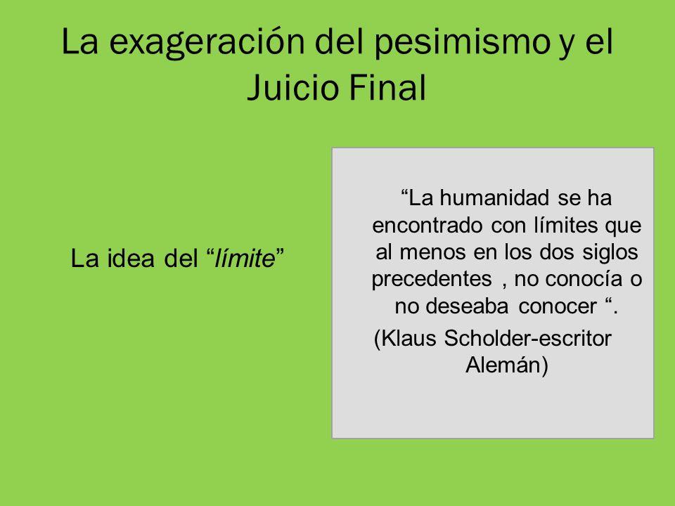 La exageración del pesimismo y el Juicio Final La idea del límite La humanidad se ha encontrado con límites que al menos en los dos siglos precedentes