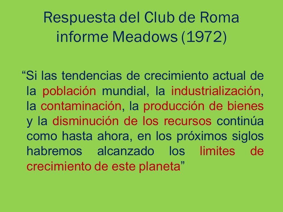 Respuesta del Club de Roma informe Meadows (1972) Si las tendencias de crecimiento actual de la población mundial, la industrialización, la contaminac