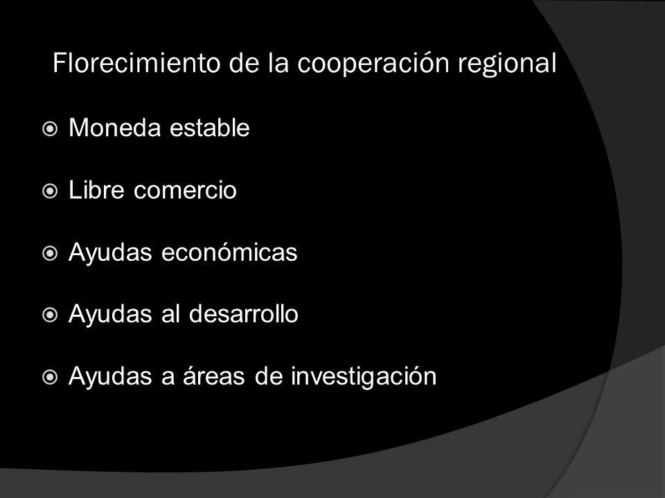 Florecimiento de la cooperación regional Moneda estable Libre comercio Ayudas económicas Ayudas al desarrollo Ayudas a áreas de investigación