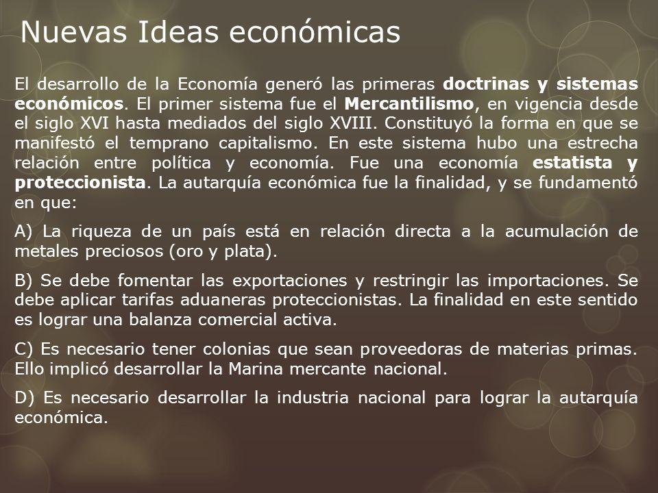 Nuevas Ideas económicas El desarrollo de la Economía generó las primeras doctrinas y sistemas económicos. El primer sistema fue el Mercantilismo, en v