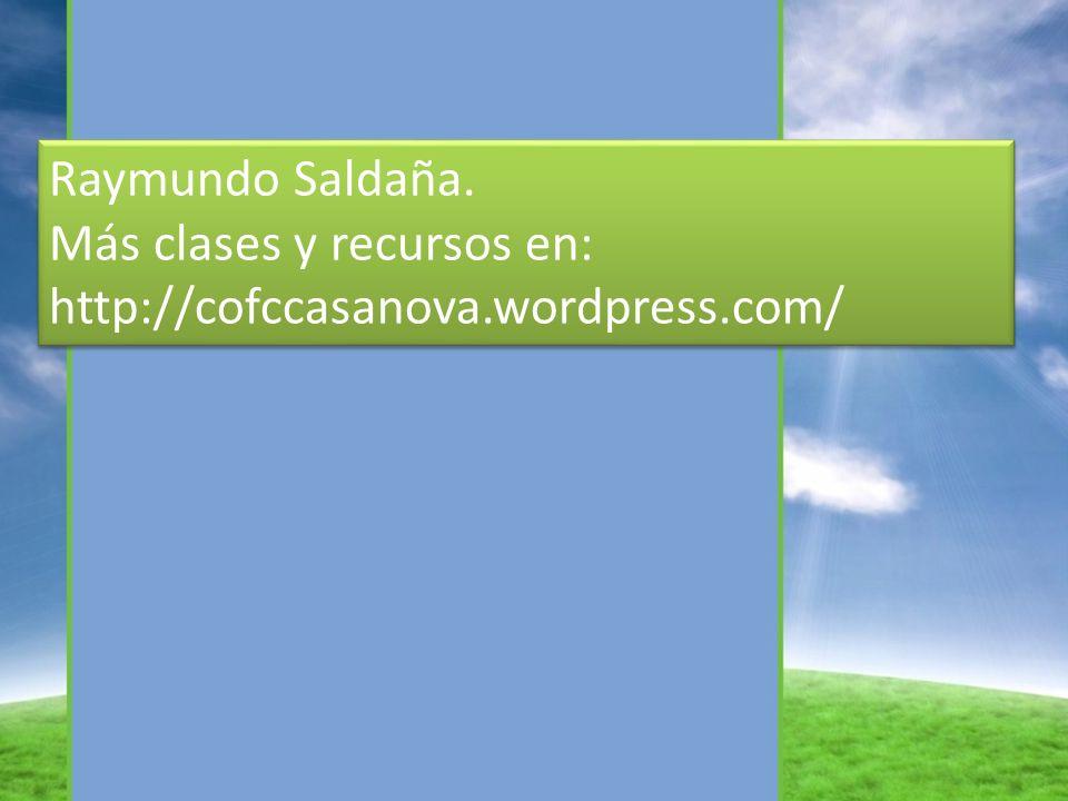 Raymundo Saldaña. Más clases y recursos en: http://cofccasanova.wordpress.com/ Raymundo Saldaña.