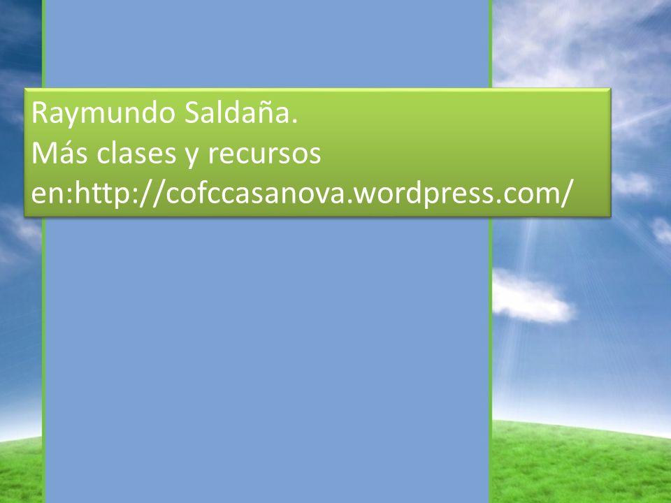 Raymundo Saldaña. Más clases y recursos en:http://cofccasanova.wordpress.com/ Raymundo Saldaña.