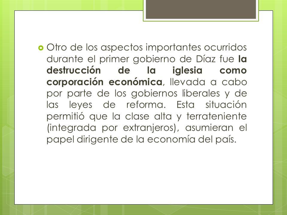 Otro de los aspectos importantes ocurridos durante el primer gobierno de Díaz fue la destrucción de la iglesia como corporación económica, llevada a c