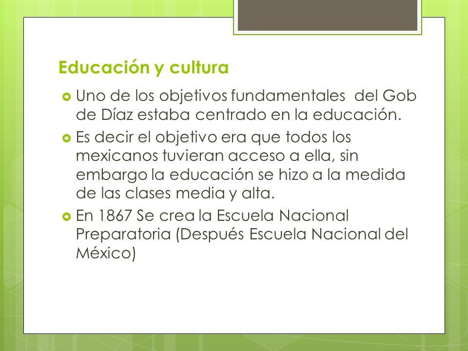 Educación y cultura Uno de los objetivos fundamentales del Gob de Díaz estaba centrado en la educación. Es decir el objetivo era que todos los mexican