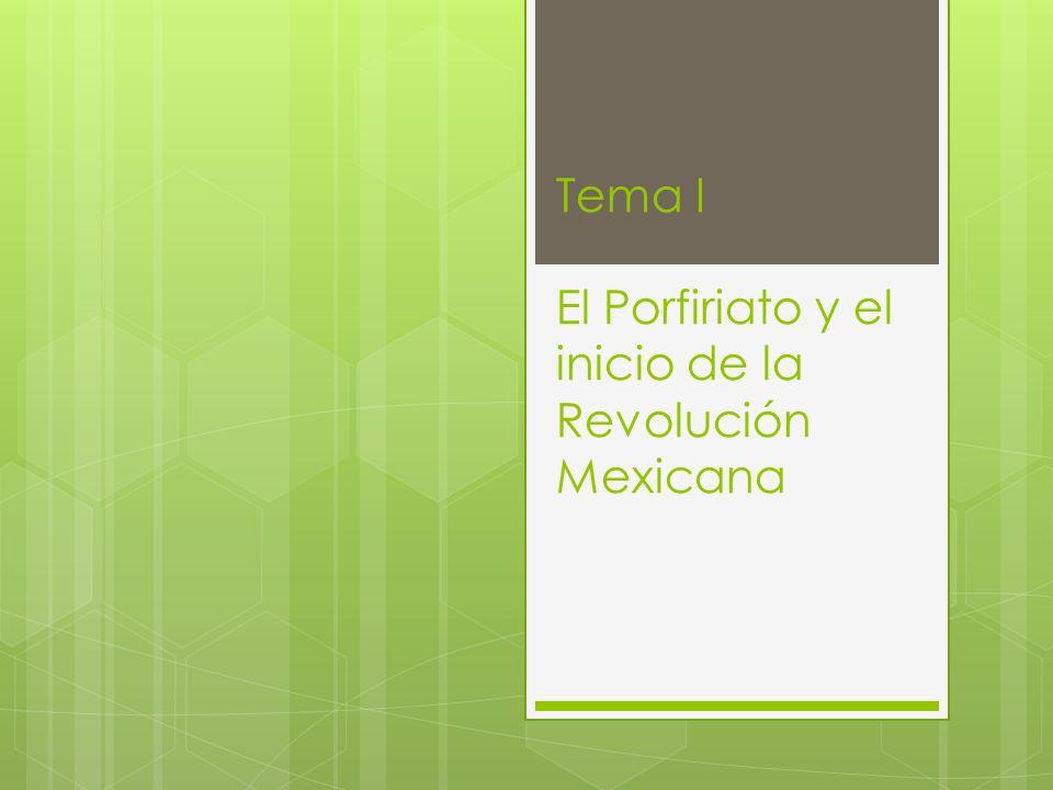 Tema I El Porfiriato y el inicio de la Revolución Mexicana