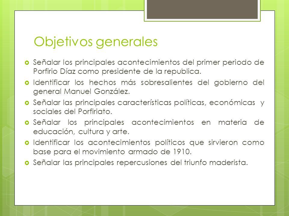 Objetivos generales Señalar los principales acontecimientos del primer periodo de Porfirio Díaz como presidente de la republica. Identificar los hecho