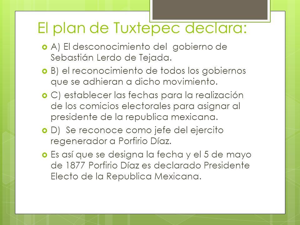 El plan de Tuxtepec declara: A) El desconocimiento del gobierno de Sebastián Lerdo de Tejada. B) el reconocimiento de todos los gobiernos que se adhie