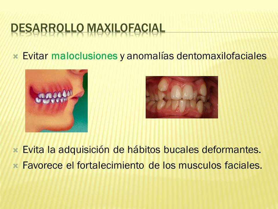 Evitar maloclusiones y anomalías dentomaxilofaciales Evita la adquisición de hábitos bucales deformantes.