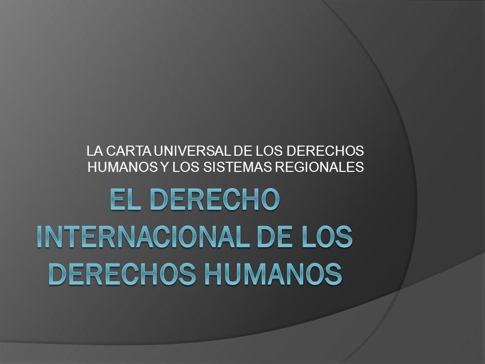 Los sistemas de protección El sistema universal, dentro de la Organización de las Naciones Unidas Los sistemas regionales El sistema europeo El sistema interamericano El sistema africano
