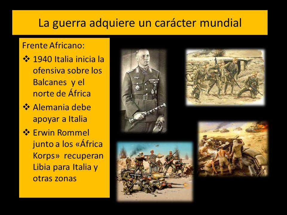 Frente Africano: 1940 Italia inicia la ofensiva sobre los Balcanes y el norte de África Alemania debe apoyar a Italia Erwin Rommel junto a los «África Korps» recuperan Libia para Italia y otras zonas
