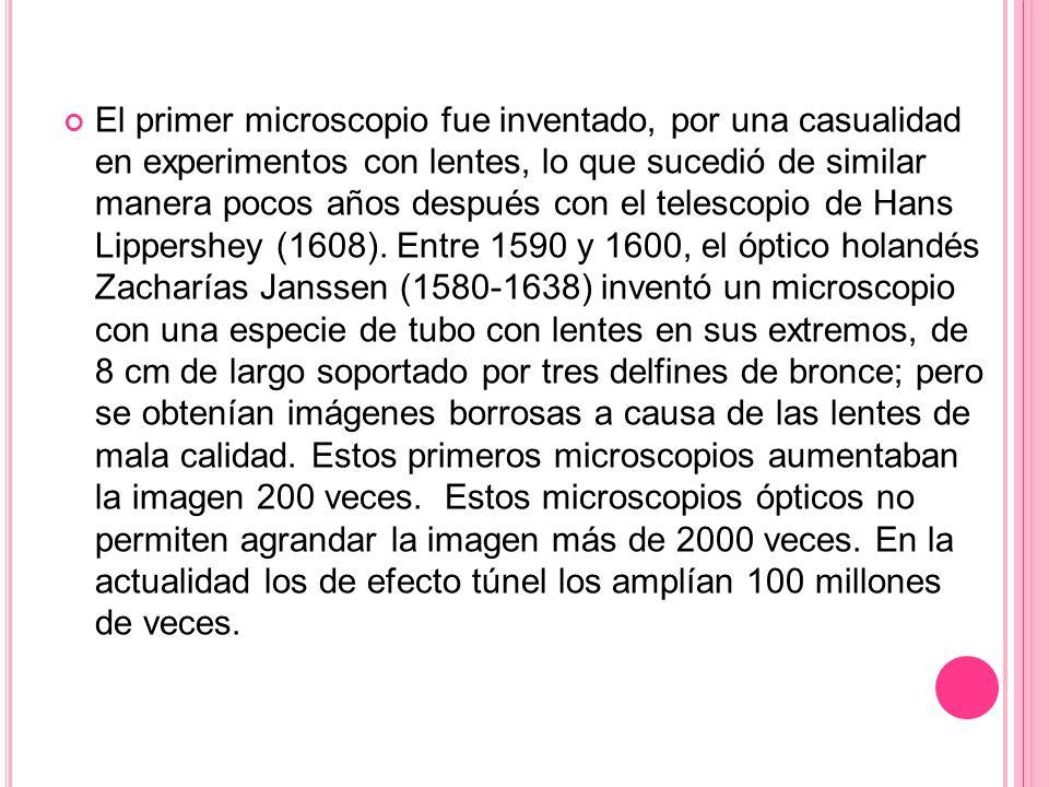 El primer microscopio fue inventado, por una casualidad en experimentos con lentes, lo que sucedió de similar manera pocos años después con el telesco