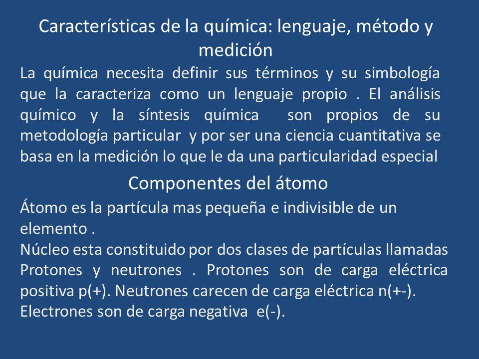 Características de la química: lenguaje, método y medición La química necesita definir sus términos y su simbología que la caracteriza como un lenguaj