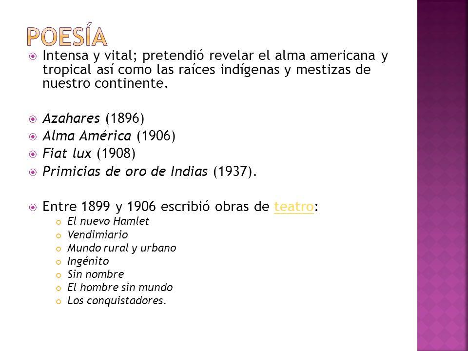 Intensa y vital; pretendió revelar el alma americana y tropical así como las raíces indígenas y mestizas de nuestro continente. Azahares (1896) Alma A