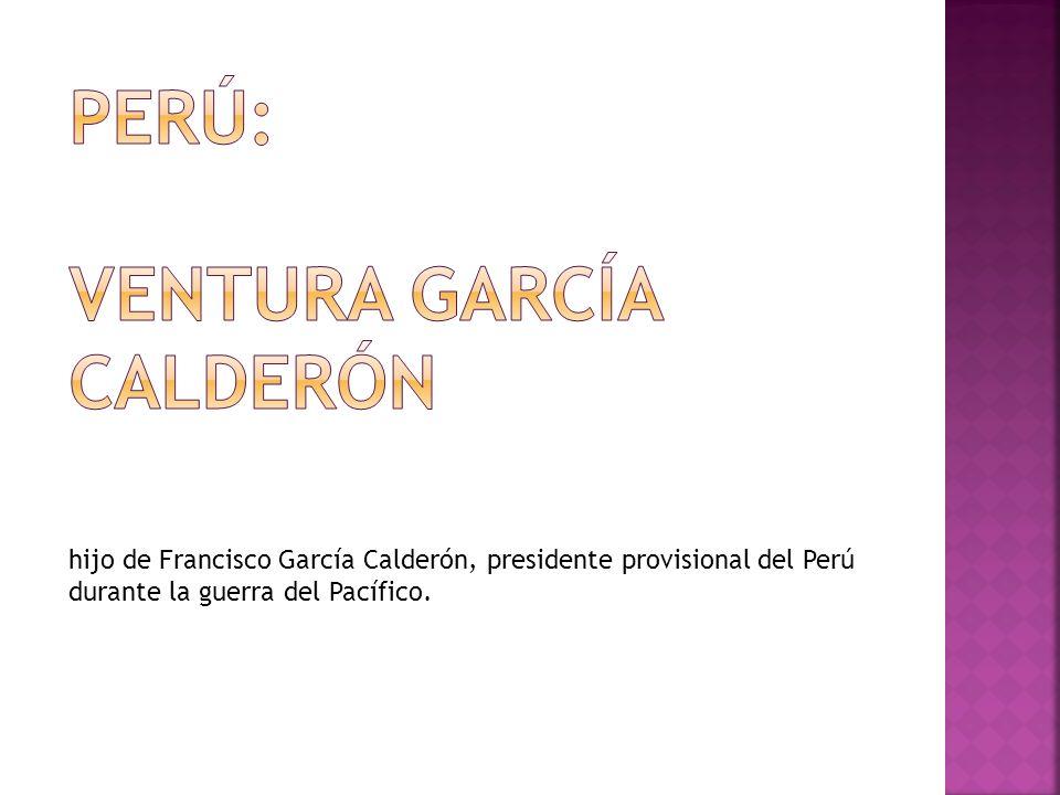 hijo de Francisco García Calderón, presidente provisional del Perú durante la guerra del Pacífico.
