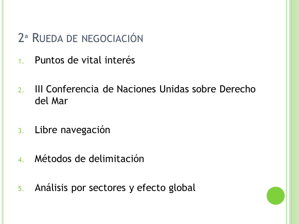 2 ª R UEDA DE NEGOCIACIÓN 1. Puntos de vital interés 2. III Conferencia de Naciones Unidas sobre Derecho del Mar 3. Libre navegación 4. Métodos de del