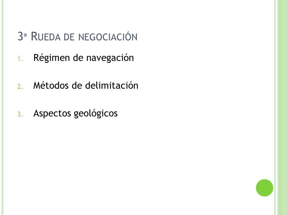3 ª R UEDA DE NEGOCIACIÓN 1. Régimen de navegación 2. Métodos de delimitación 3. Aspectos geológicos